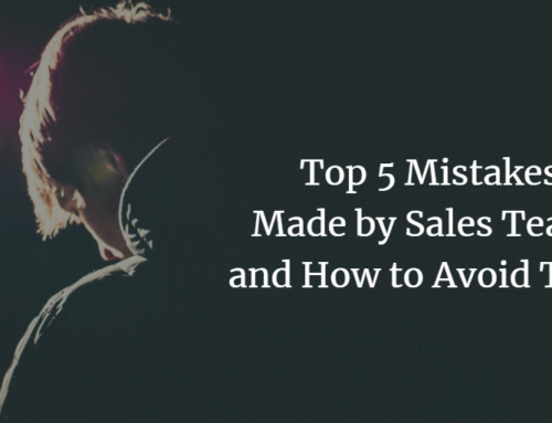 Top 5 Mistakes Made by Sales Teams and How to Avoid Them